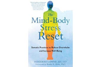 The Mind-Body Stress Reset - Somatic Practices to Reduce Overwhelm and Increase Well-Being