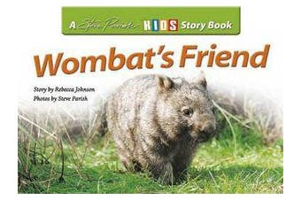 Wombat's Friend - A Steve Parish Story Book