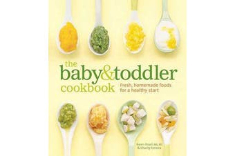 The Baby and Toddler Cookbook - Fresh, Homemade Foods for a Healthy Start