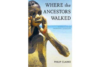 Where the Ancestors Walked - Australia as an Aboriginal Landscape