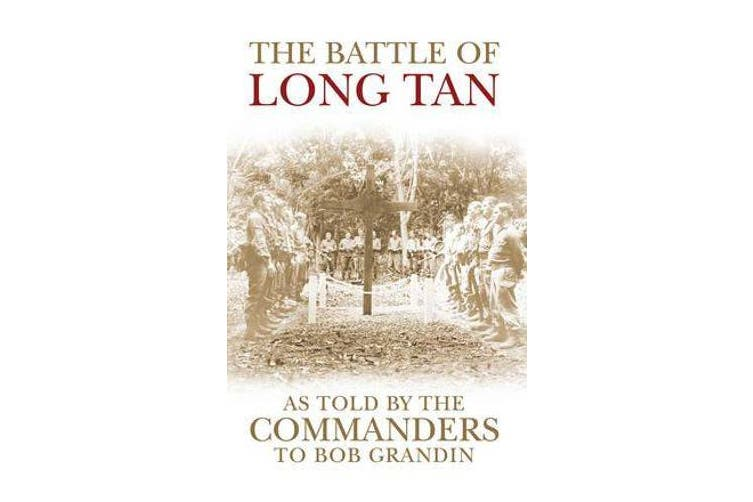 The Battle of Long Tan - As Told by the Commanders