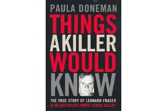 Things a Killer Would Know - The True Story of Leonard Fraser