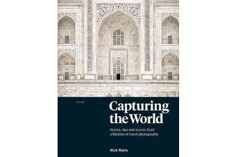 Capturing the World - Stories, Tips and Secrets from a Lifetime of Travel Photography