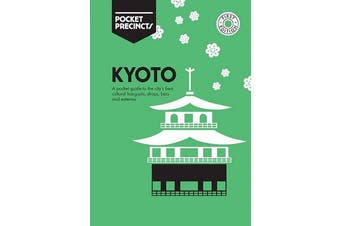 Kyoto Pocket Precincts - A Pocket Guide to the City's Best Cultural Hangouts, Shops, Bars and Eateries