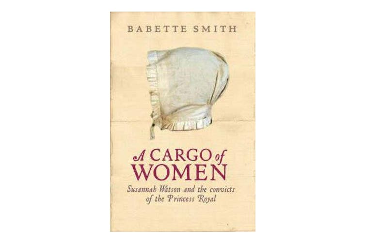 A Cargo of Women - Susannah Watson and the Convicts of the Princess Royal