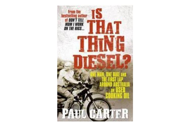 Is That Thing Diesel? - One Man, One Bike and the First Lap Around Australia on Used Cooking Oil