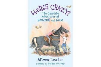 Horse Crazy! the Complete Adventures of Bonnie and Sam