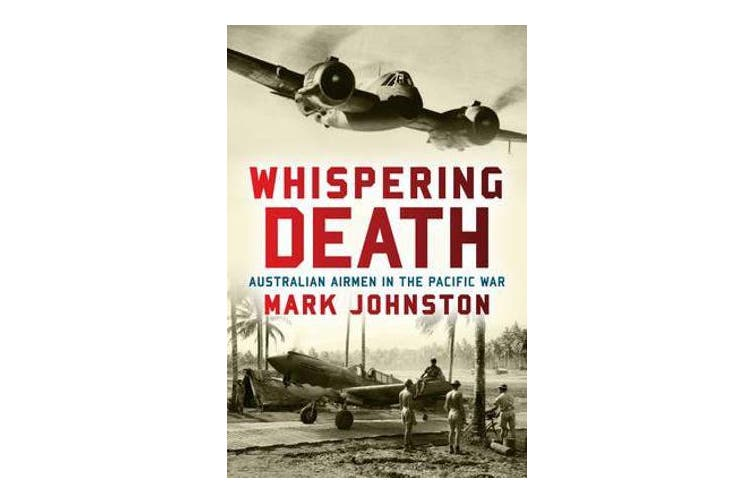 Whispering Death - Australian Airmen in the Pacific War