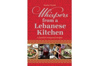 Whispers from a Lebanese Kitchen - A Family's Treasured Recipes
