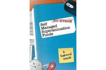 Self Managed Superannuation Funds - A Survival Guide