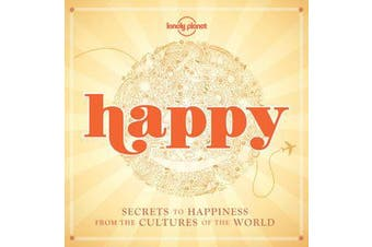 Happy - Secrets to Happiness from the Cultures of the World