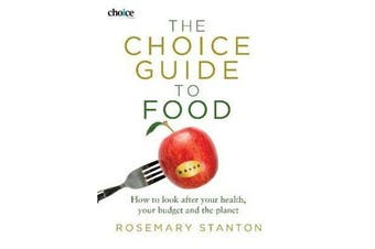 The Choice Guide to Food - How to look after your health, your budget and the planet