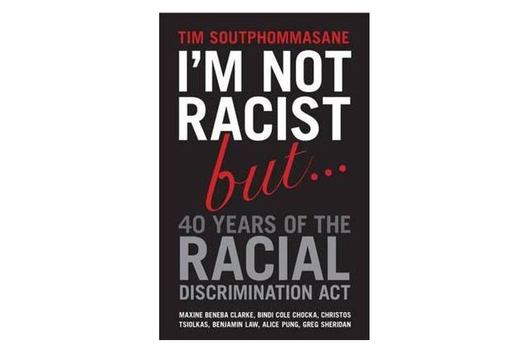 I'm Not Racist But ... 40 Years of the Racial Discrimination Act