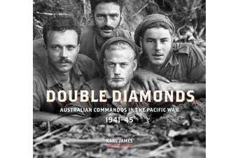 Double Diamonds - Australian commandos in the Pacific War, 1941-45