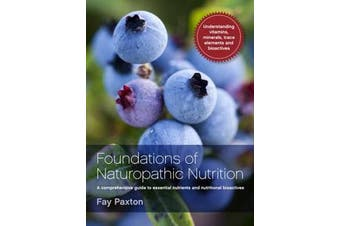 Foundations of Naturopathic Nutrition - A comprehensive guide to essential nutrients and nutritional bioactives