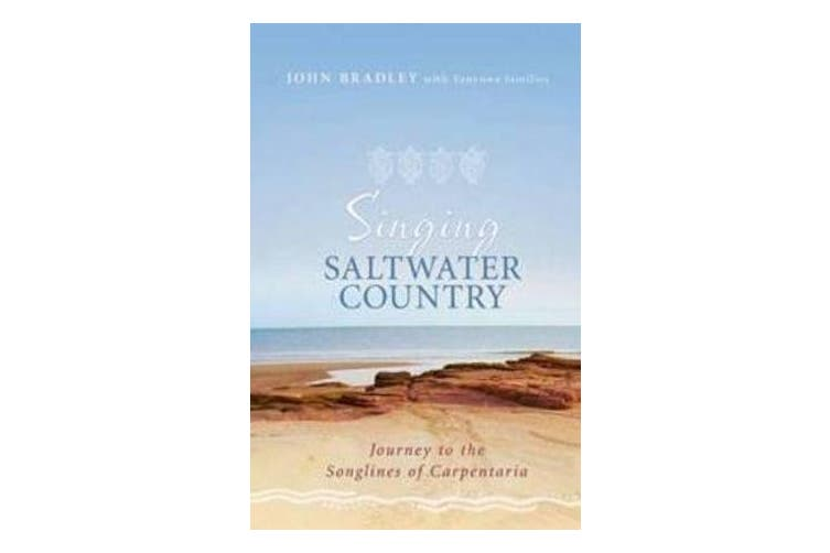 Singing Saltwater Country - Journey to the Songlines of Carpentaria