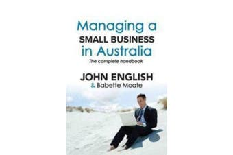 Managing a Small Business in Australia - The Complete Handbook