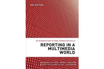 Reporting in a Multimedia World - An introduction to core journalism skills