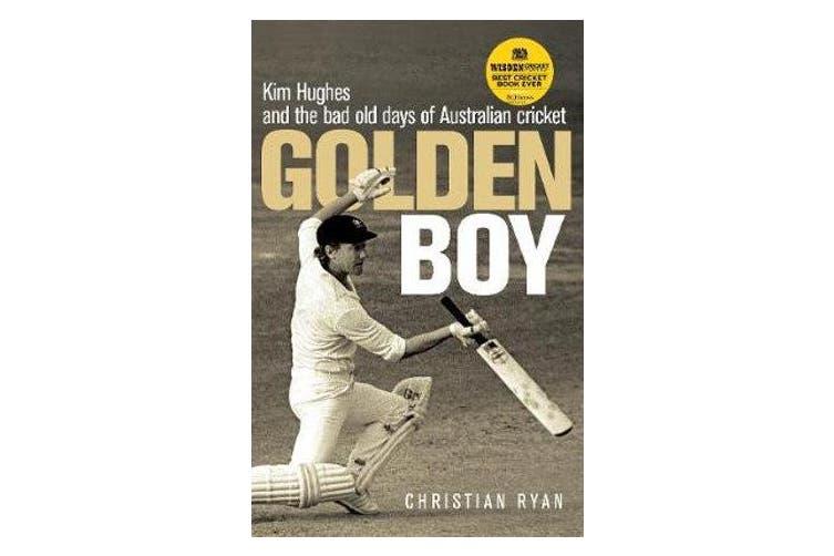 Golden Boy - Kim Hughes and the bad old days of Australian cricket