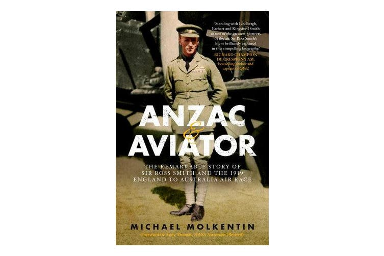Anzac and Aviator - The Remarkable Story of Sir Ross Smith and the 1919 England to Australia Air Race