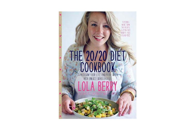 The 20/20 Diet Cookbook - Transform Your Life and Body with High-Energy Wholefoods