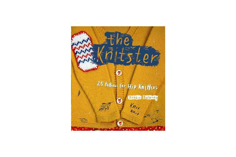 The Knitster - 25 Patterns for Hip Knitters