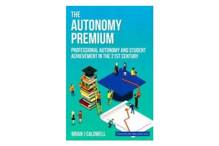 The Autonomy Premium - Professional Autonomy and Student Achievement in the 21st Century