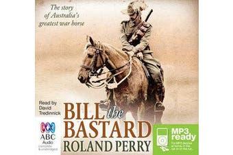Bill The Bastard - The Story of Australia's Greatest War Horse