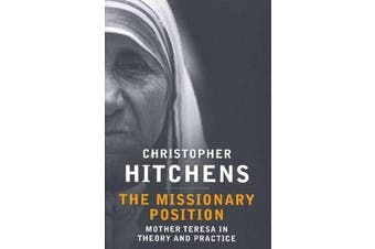 The Missionary Position - Mother Teresa in Theory and Practice
