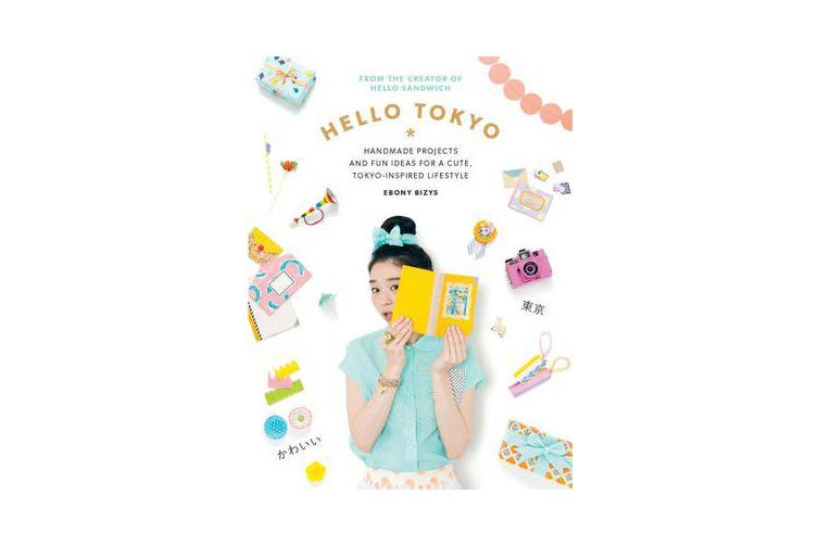 Hello Tokyo - Handmade Projects and Fun Ideas for a Cute, Tokyo-Inspired Lifestyle