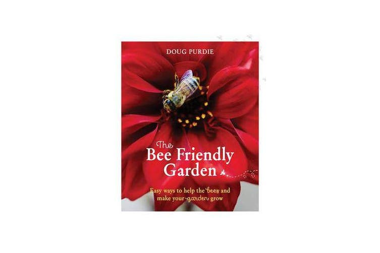 The Bee Friendly Garden - Easy Ways to Help the Bees and Make Your Garden Grow