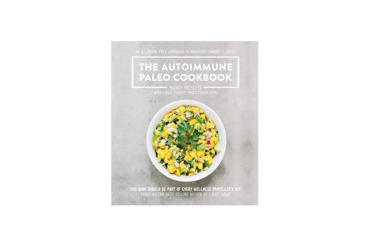 The Autoimmune Paleo Cookbook - An Allergen-Free Approach to Managing Chronic Illness.