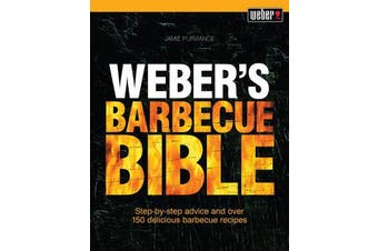 Weber'S Barbecue Bible - Step-By-Step Advice and Over 150 Delicious Barbecue Recipes
