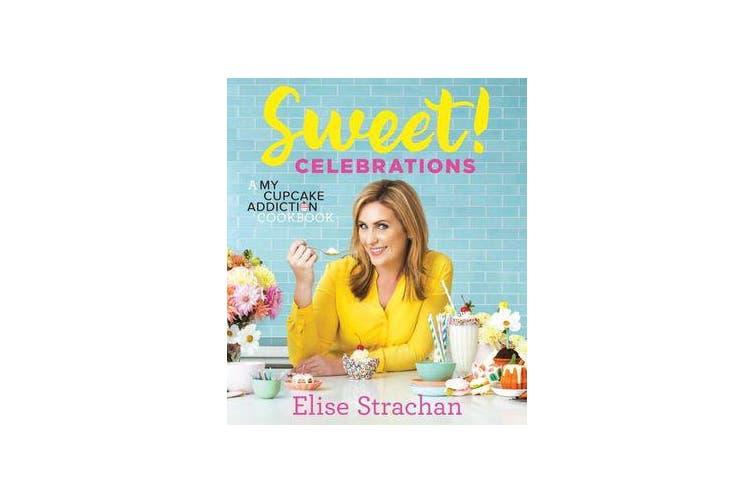 Sweet! Celebrations - A My Cupcake Addiction Cookbook