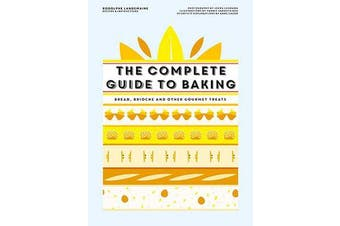 The Complete Guide to Baking - Bread, brioche and other gourmet treats