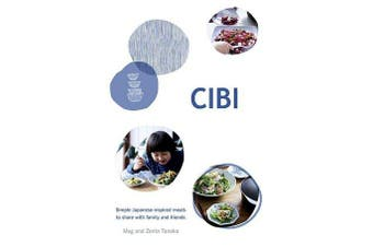 CIBI - Simple Japanese-inspired Meals to Share with Family and Friends