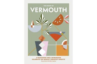 The Book of Vermouth - A bartender and a winemaker celebrate the world's greatest aperitif