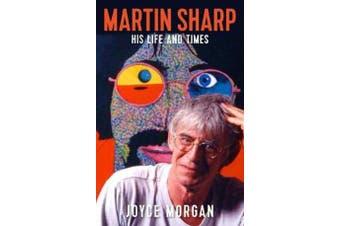 Martin Sharp - His Life and Times