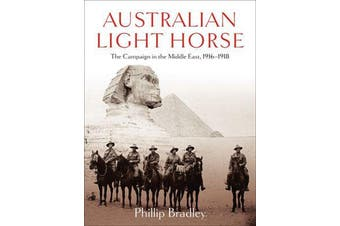 Australian Light Horse - The Campaign in the Middle East, 1916-1918