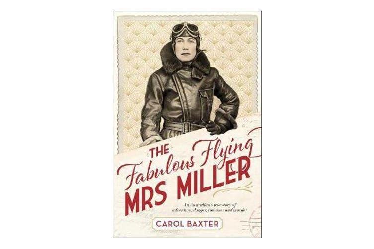 The Fabulous Flying Mrs Miller - An Australian's true story of adventure, danger, romance and murder