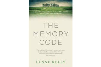 The Memory Code - The Traditional Aboriginal Memory Technique That Unlocks the Secrets of Stonehenge, Easter Island and Ancient Monuments the World Over