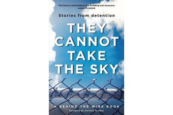 They Cannot Take the Sky - Stories from Detention