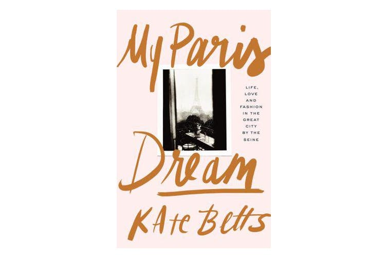 My Paris Dream - Life, Love and Fashion in the Great City by the Seine