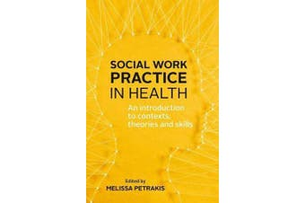 Social Work Practice in Health - An introduction to contexts, theories and skills