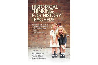 Historical Thinking for History Teachers - A New Approach to Engaging Students and Developing Historical Consciousness