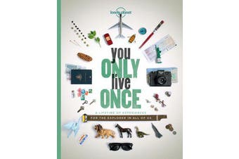 You Only Live Once - A Lifetime of Experiences for the Explorer in all of us