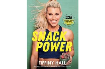 Snack Power - 225 Delicious Snacks to Keep You Healthy, Happy and Lean