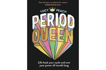 Period Queen - Life Hack Your Cycle and Own Your Power All Month Long