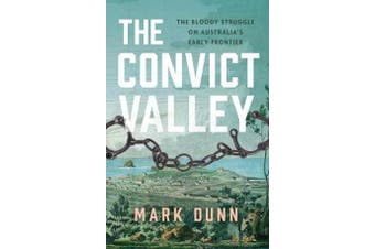 The Convict Valley - The Bloody Struggle on Australia's Early Frontier