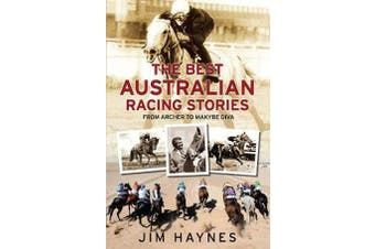 The Best Australian Racing Stories - From Archer to Makybe Diva